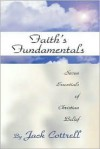 Faith's Fundamentals: Seven Essentials of Christian Belief - Jack Cottrell