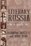 Literary Russia a Guide - ROSAMUND & BENN,  ANNA BARTLETT