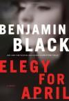 Elegy for April - Benjamin Black