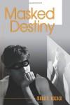 Masked Destiny - Mark A. Roeder