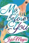 Me Before You - Sebelum Mengenalmu - Jojo Moyes, Tanti Lesmana