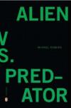 Alien vs. Predator - Michael  Robbins