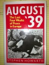 August '39: The Last Four Weeks of Peace in Europe - Stephen Howarth