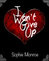 I Won't Give Up - Sophie Monroe