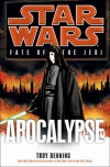 Apocalypse (Star Wars: Fate of the Jedi, #9) - Troy Denning