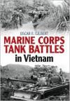 Marine Corps Tank Battles In Vietnam - Oscar Gilbert