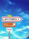 Latitudes 1 Cahier d'exercices - Régine Mérieux, Yves Loiseau