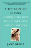 A Bittersweet Season: Caring for Our Aging Parents--and Ourselves - Jane Gross