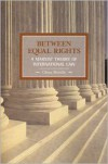 Between Equal Rights: A Marxist Theory of International Law - China Miéville