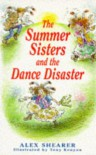 The Summer Sisters And The Dance Disaster - Alex Shearer