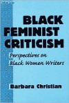 Black Feminist Criticism: Perspectives on Black Women Writers - Barbara Christian