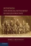 Rethinking the Judicial Settlement of Reconstruction - Pamela Brandwein