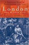 London The Wicked City: A Thousand Years of Vice in the Capital - Fergus Linnane