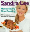Sandra Lee Semi-Homemade Money Saving Slow Cooking: 128 Quick to Create Meals - Sandra Lee