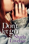 Don't Let Go - Sharla Lovelace