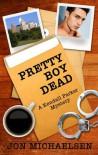 Pretty Boy Dead (A Kendall Parker Mystery) - Jon Michaelsen