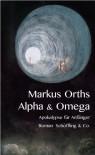 Alpha & Omega: Apokalypse für Anfänger - Markus Orths