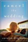 Cancel the Wedding - Carolyn Dingman