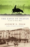 The Eaves of Heaven: A Life in Three Wars - Andrew X. Pham