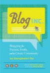Blog, Inc.: Blogging for Passion, Profit, and to Create Community - Joy Deangdeelert Cho, Meg Mateo Ilasco