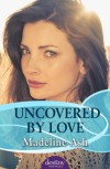 Uncovered by Love - Madeline Ash