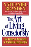 The Art of Living Consciously: The Power of Awareness to Transform Everyday Life - Nathaniel Branden