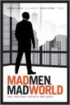 Mad Men, Mad World: Sex, Politics, Style, and the 1960s - Lauren M. E. Goodlad, Lilya Kaganovsky, Robert A. Rushing