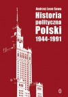 Historia polityczna Polski 1944-1991 - Andrzej Leon Sowa