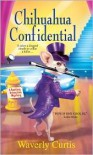 Chihuahua Confidential (Barking Detective Series #2) - Waverly Curtis