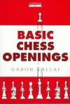Basic Chess Openings - Gabor Kallai