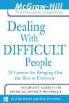 Dealing with Difficult People : 24 lessons for Bringing Out the Best in Everyone - Rick Brinkman