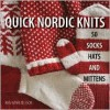 Quick Nordic Knits: 50 Socks, Hats and Mittens - Ann-Mari Nilsson