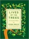 Lives of the Trees: An Uncommon History - Diana Wells
