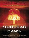 Nuclear Dawn: From the Manhattan Project to Bikini Atoll (General Military) - James P. Delgado