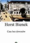Czas bez dzwonów - Horst Bienek