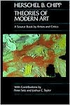 Theories of Modern Art: A Source Book by Artists and Critics - Herschel B. Chipp