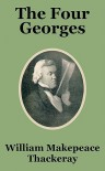 The Four Georges - William Makepeace Thackeray