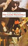Der kleine Machiavelli: Handbuch der Macht für den alltäglichen Gebrauch - Peter Noll, Hans R. Bachmann