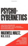 Psycho-Cybernetics, A New Way to Get More Living Out of Life - Maxwell Maltz