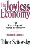 The Joyless Economy: The Psychology of Human Satisfaction - Tibor Scitovsky