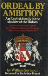 Ordeal by Ambition: An English family in the shadow of the Tudors - William Seymour