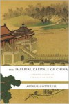 Imperial Capitals of China - Arthur Cotterell