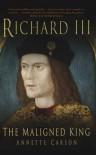 Richard III: Maligned King - Annette Carson
