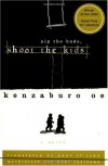 Nip the Buds, Shoot the Kids - Kenzaburo Oe