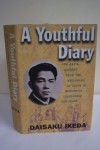 A Youthful Diary: One Man's Journey from the Beginning of Faith to Worldwide Leadership and Peace - Daisaku Ikeda