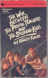 The War Between the Pitiful Teachers and the Splendid Kids - Stanley Kiesel