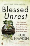 Blessed Unrest: How the Largest Social Movement in History Is Restoring Grace, Justice, and Beauty in the World - Paul Hawken