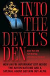 Into the Devil's Den: How an FBI Informant Got Inside the Aryan Nations and a Special Agent Got Him Out Alive - Dave Hall, Tym Burkey, Katherine Ramsland