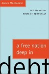 A Free Nation Deep in Debt: The Financial Roots of Democracy - James  Macdonald