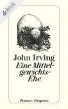 Eine Mittelgewichts-Ehe (German Edition) - John Irving